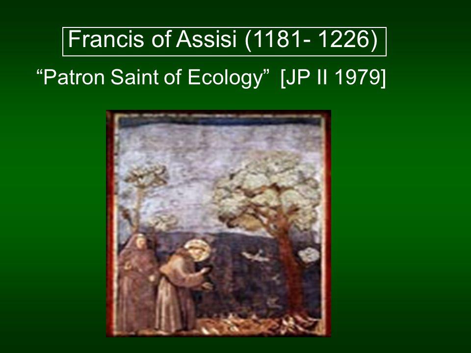 Francis of Assisi (1181- 1226) Patron Saint of Ecology [JP II 1979]